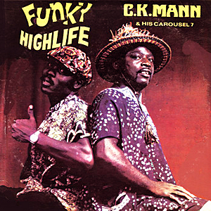 C.K. Mann & His Carousel 7  - Funky Highlife
