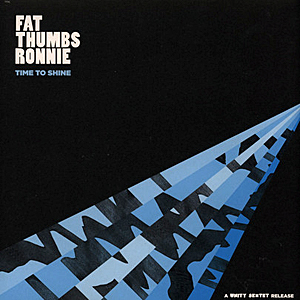 Fat Thumbs Ronnie - Time To Shine