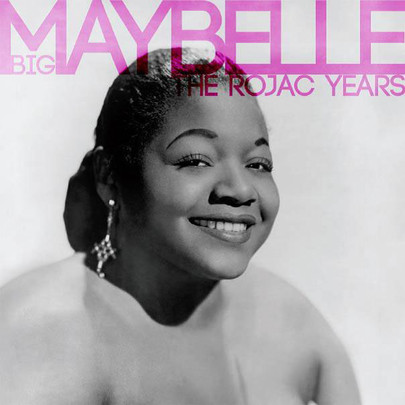 Big Maybelle - Best Of The Rojac Years