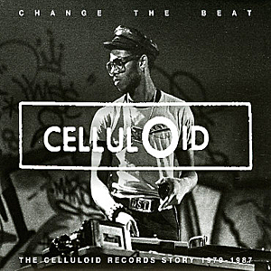 Change The Beat – The Celluloid Records Story 1979 to 1987