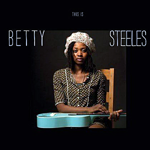 Betty Steeles - This Is Betty Steeles