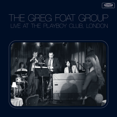 Greg Foat Group - Live At Playboy Club London