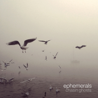 Ephemerals - Chasing Ghosts