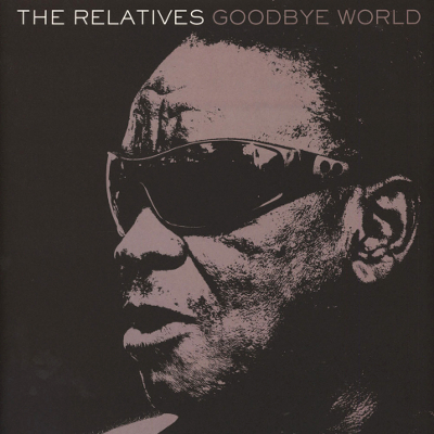 The Relatives - Goodbye World